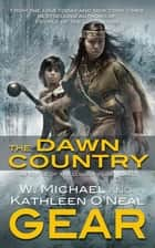 The Dawn Country - A People of the Longhouse Novel ebook by W. Michael Gear, Kathleen O'Neal Gear