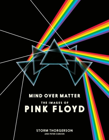 Mind Over Matter: The Images of Pink Floyd ebook by Storm Thorgerson,Peter Curzon