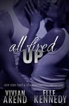 All Fired Up ebook door Vivian Arend,Elle Kennedy