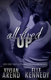 All Fired Up ebook by Vivian Arend, Elle Kennedy