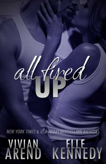 All Fired Up ebook by Vivian Arend,Elle Kennedy