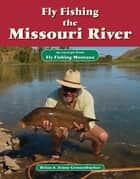 Fly Fishing the Missouri River - An Excerpt from Fly Fishing Montana ebook by Brian Grossenbacher, Jenny Grossenbacher