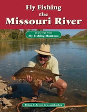 Fly Fishing the Missouri River - An Excerpt from Fly Fishing Montana ebook by Brian Grossenbacher,Jenny Grossenbacher