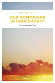 Der Kommissar in Badeshorts ebook by Tim Frühling