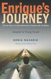 Enrique's Journey (The Young Adult Adaptation) - The True Story of a Boy Determined to Reunite with His Mother ebook by Sonia Nazario