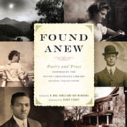 Found Anew - Poetry and Prose Inspired by the South Caroliniana Library Digital Collections ebook by R. Mac Jones,Ray McManus