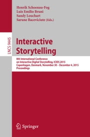 Interactive Storytelling - 8th International Conference on Interactive Digital Storytelling, ICIDS 2015, Copenhagen, Denmark, November 30 - December 4, 2015, Proceedings ebook by Henrik Schoenau-Fog,Luis Emilio Bruni,Sandy Louchart,Sarune Baceviciute