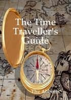 The Time Traveller's Guide ebook by The Abbotts