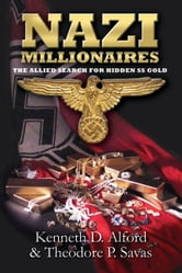 Nazi Millionaires - The Allied Search for Hidden SS Gold ebook by Kenneth Alford,Theodore Savas