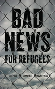 Bad News for Refugees ebook by Greg Philo,Emma Briant,Pauline Donald