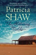 The Glittering Fields - A powerful saga from the Australian gold mines eBook by Patricia Shaw