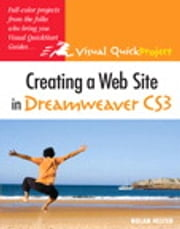 Creating a Web Site in Dreamweaver CS3 - Visual QuickProject Guide ebook by Nolan Hester