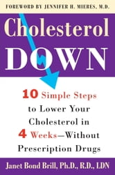 Cholesterol Down - Ten Simple Steps to Lower Your Cholesterol in Four Weeks--Without Prescription Drugs ebook by Janet Bond Brill, Ph.D., R.D