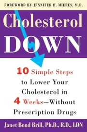 Cholesterol Down - Ten Simple Steps to Lower Your Cholesterol in Four Weeks--Without Prescription Drugs ebook by Janet Bond Brill, Ph.D. R.D.
