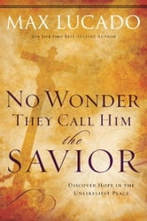 No Wonder They Call Him the Savior - - Discover Hope in the Unlikeliest Place?Upon the Cross ebook by Max Lucado