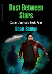 Dust Between Stars (Zaran Journals, Book 4) ebook by Scott Seldon
