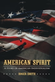 American Spirit - A Story of American Individualism ebook by Roger Smith