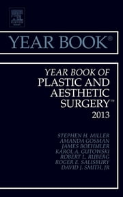 Year Book of Plastic and Aesthetic Surgery 2013, ebook by Stephen H. Miller