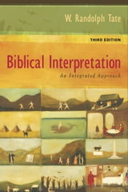 Biblical Interpretation - An Integrated Approach ebook by W. Randolph Tate