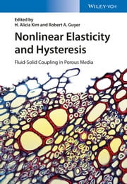 Nonlinear Elasticity and Hysteresis - Fluid-Solid Coupling in Porous Media ebook by Alicia H. Kim,Robert A. Guyer