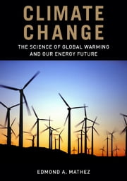 Climate Change - The Science of Global Warming and Our Energy Future ebook by Edmond A. Mathez