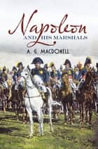 Napoleon and His Marshals ebook by A. G. Macdonell, Alan Sutton
