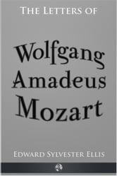 The Letters of Wolfgang Amadeus Mozart ebook by Edward Sylvester Ellis