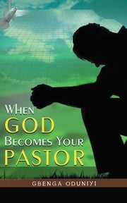 When God Becomes Your Pastor ebook by Gbenga Oduniyi