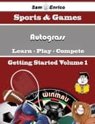 A Beginners Guide to Autograss (Volume 1) ebook by Avis Escamilla
