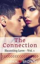 The Connection (Haunting Love - Vol. 1) - Haunting Love, #1 ebook by Emma Brown