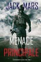 Menace Principale (L'Entraînement de Luke Stone, tome 3) eBook by Jack Mars