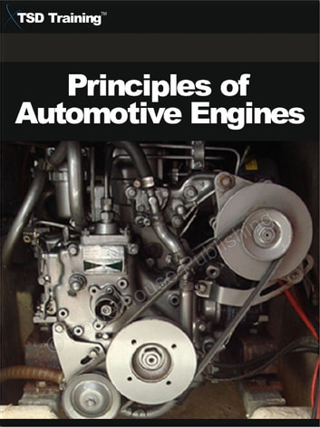 Principles of Automotive Engines (Mechanics and Hydraulics) - Includes Principles of Automotive Engines, Engine Construction, Classification of Engines, Operation, Four Stroke, Two Stoke Engines, and Diesel Engines ebook by