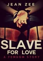 Slave For Love ebook by Jean Zee, Jean Zee