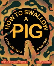 How to Swallow a Pig - Step-by-Step Advice from the Animal Kingdom ebook by Steve Jenkins,Robin Page