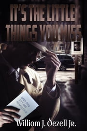 It's the Little Things You Miss - Raymond Jaye Series, #3 Ebook di William J. Dezell Jr.