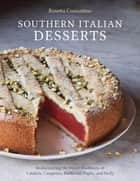 Southern Italian Desserts - Rediscovering the Sweet Traditions of Calabria, Campania, Basilicata, Puglia, and Sicily ebook by Rosetta Costantino, Jennie Schacht