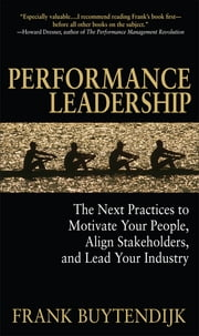 Performance Leadership: The Next Practices to Motivate Your People, Align Stakeholders, and Lead Your Industry ebook by Frank Buytendijk