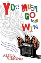You Must Go and Win - Essays ebook by Alina Simone