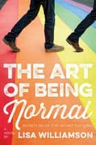 The Art of Being Normal ebook by Lisa Williamson