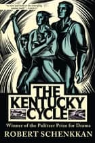 The Kentucky Cycle ebook by Robert Schenkkan