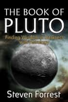 The Book of Pluto - Finding Wisdom in Darkness with Astrology ebook by Steven Forrest