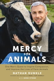 Mercy For Animals - One Man's Quest to Inspire Compassion, and Improve the Lives of Farm Animals ebook by Kobo.Web.Store.Products.Fields.ContributorFieldViewModel