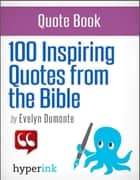 100 Inspiring Bible Quotes ebook by Evelyn  Dumonte