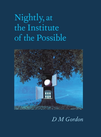 Nightly, at the Institute of the Possible ebook by D M Gordon