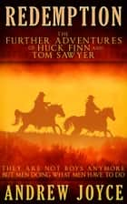 Redemption: The Further Adventures of Huck Finn and Tom Sawyer ebook by Andrew Joyce