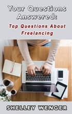 Your Questions Answered: Top Questions About Freelancing ebook by Shelley Wenger