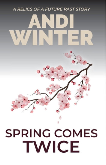 Spring Comes Twice - Relics of a Future Past, #2 ebook by Andi Winter