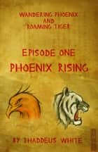 Phoenix Rising (Wandering Phoenix and Roaming Tiger Episode 1) ebook by Thaddeus White