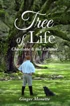 Tree of Life ~ Charlotte & the Colonel ebook by Ginger Monette