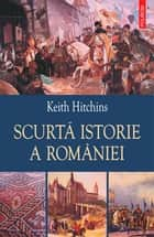 Scurtă istorie a României ebook by Hitchins Keith